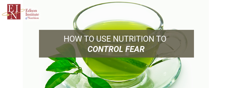 How To Use Nutrition To Control Fear | Online Nutrition Training Course & Diplomas | Edison Institute of Nutrition