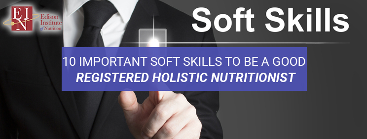 10 Important Soft Skills To Be A Good Registered Holistic Nutritionist | Online Nutrition Training Course & Diplomas | Edison Institute of Nutrition