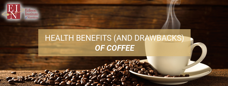 Health Benefits (And Drawbacks) Of Coffee | Online Nutrition Training Course & Diplomas | Edison Institute of Nutrition