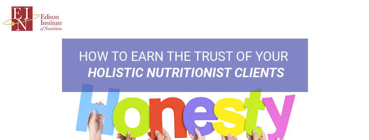How To Earn The Trust Of Your Holistic Nutrition Clients? | Online Nutrition Training Course & Diplomas | Edison Institute of Nutrition