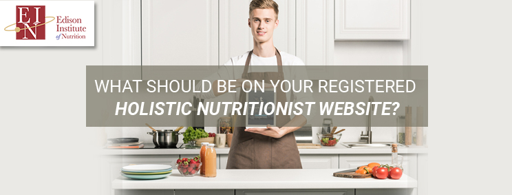 What Should Be On Your Registered Holistic Nutritionist Website? | Online Nutrition Training Course & Diplomas | Edison Institute of Nutrition