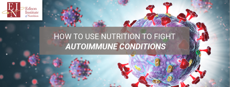 How To Use Nutrition To Fight Autoimmune Conditions | Online Nutrition Training Course & Diplomas | Edison Institute of Nutrition