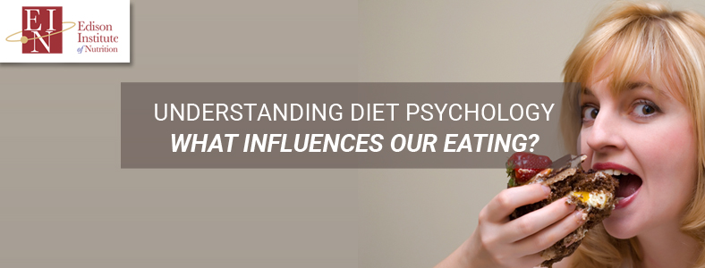Understanding Diet Psychology - What Influences Our Eating? | Online Nutrition Training Course & Diplomas | Edison Institute of Nutrition